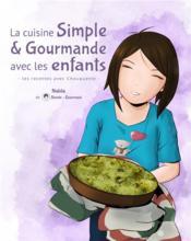 La cuisine Simple & Gourmande avec les enfants les recettes avec Chouquette - Couverture - Format classique