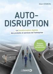 Auto-disruption ; la transformation digitale des produits et services de l'entreprise - Couverture - Format classique