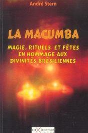 La Macumba ; Magie. Rituels Et Fetes En Hommage Aux Divinites Bresiliennes - Intérieur - Format classique