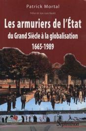 Les armuriers de l'état ; du grand siècle à la globalisation, 1665-1989 - Couverture - Format classique