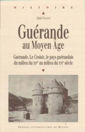 Guérande au Moyen âge ; Guérande, Le Croisic, le pays guérandais du milieu du XIVe siècle au milieu du XVIe siècle - Couverture - Format classique