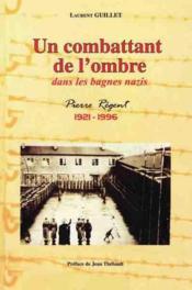 Un combattant de l'ombre ; dans les bagnes nazis ; Pierre Régent (1921-1996) - Couverture - Format classique