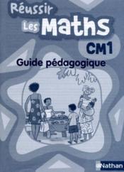 Réussir les maths ; CM1 ; guide pédagogique - Couverture - Format classique