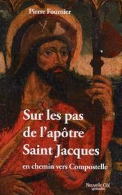 Sur les pas de l'apôtre Saint Jacques en chemin vers Compostelle - Couverture - Format classique