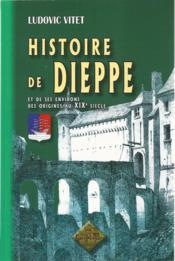 Histoire de Dieppe et de ses environs, des origines au XIXe siècle - Couverture - Format classique