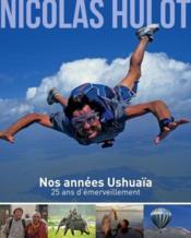 Nos années Ushuaïa ; 25 ans d'émerveillement - Couverture - Format classique