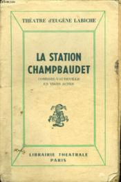 La Station Champbaudet. Comedie Vaudeville En Trois Actes - Couverture - Format classique
