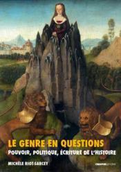 Le genre en questions ; pouvoir, politique, écriture de l'histoire - Couverture - Format classique