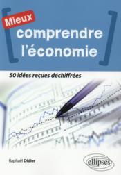 Comprendre l'économie ; 50 idées reçues déchiffrées - Couverture - Format classique