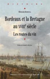 Bordeaux et la Bretagne au XVIIIe siècle ; les routes du vin - Couverture - Format classique