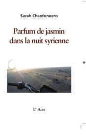 Parfum de jasmin dans la nuit syrienne - Couverture - Format classique