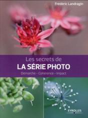 Les secrets de la série photo ; démarche, cohérence, impact - Couverture - Format classique
