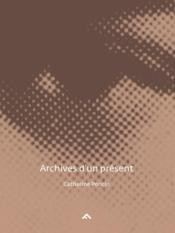 Archives d'un présent - Couverture - Format classique