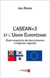L'ASEAN+3 et l'Union Européenne : étude comparative des deux processus d'intégration régionale - Couverture - Format classique