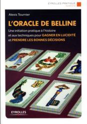 L'oracle de Belline; une initiation pratique à l'histoire et aux techniques pour gagner en lucidité et prendre les bonnes décisions - Couverture - Format classique