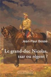 Le grand-duc Nicolas, tsar ou régent ? - Couverture - Format classique