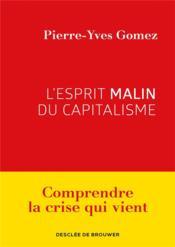 L'esprit malin du capitalisme ; comprendre la crise qui vient - Couverture - Format classique