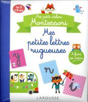 Mes petits ateliers Montessori ; mes petites lettres rugueuses - Couverture - Format classique