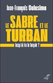 Le sabre et le turban ; jusqu'où ira la Turquie ? - Couverture - Format classique