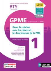 Domaines d'activités GPME ; domaine d'activités 1 : gérer la relation avec les clients et les fournisseurs de la PME : BTS GPME 1re et 2e années (édition 2021) - Couverture - Format classique