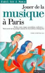 Jouer De La Musique À Paris. Écoles, Cours, Stages, Associations, Orchestres... - Couverture - Format classique