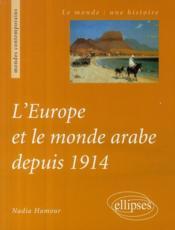 L'Europe et le monde arabe depuis 1914 - Couverture - Format classique