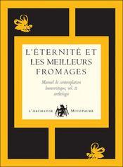 L'éternité et les meilleurs fromages ; manuel de contemplation humoristique - Intérieur - Format classique