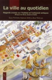 La ville au quotidien ; regards croisés sur l'habitat et l'artisanat antiques - Couverture - Format classique
