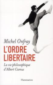 L'ordre libertaire ; la vie philosophique d'Albert Camus - Couverture - Format classique