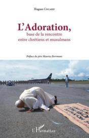 L'adoration, base de la rencontre entre chrétiens et musulmans - Couverture - Format classique