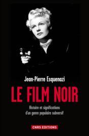 Le film noir ; histoire et significations d'un genre populaire subversif - Couverture - Format classique