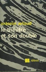 Le Theatre Et Son Double Suivi De Le Theatre De Seraphin. Collection : Idees N° 114 - Couverture - Format classique