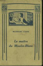 Le Maitre Du Moulin-Blanc. - Couverture - Format classique