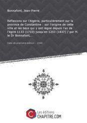 Réflexions sur l'Algérie, particulièrement sur la province de Constantine : sur l'origine de cette ville et les beys qui y ont régné depuis l'an de l'égire 1133 (1710) jusqu'en 1253 (1837) / par M. le Dr Bonnafont,... [Edition de 1846] - Couverture - Format classique