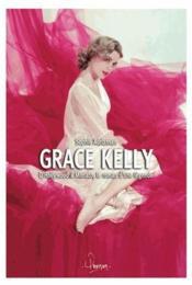 Grace Kelly ; d'Hollywood à Monaco, le roman d'une légende - Couverture - Format classique
