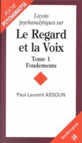 Lecons psychanalytiques sur le regard et la voix t.1 ; fondements - Couverture - Format classique