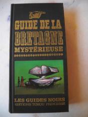 GUIDE DE LA BRETAGNE MYSTERIEUSE Les guides noirs - Couverture - Format classique