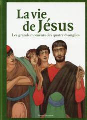 La vie de Jésus ; les grands moments des quatre évangiles - Couverture - Format classique