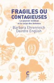 Fragiles ou contagieuses ; le pouvoir médical et le corps des femmes - Couverture - Format classique
