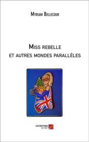 Miss rebelle et autres mondes parallèles - Couverture - Format classique