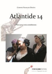 Atlantide 14 ; pièce pour trois comédiennes - Couverture - Format classique