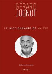 Le dictionnaire de ma vie ; Gérard Jugnot - Couverture - Format classique