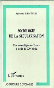 Sociologie De La Secularisation ; Etre Sans Religion En France A La Fin Du Xx - Intérieur - Format classique