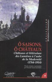 O saisons, o chateaux. chateaux et litterature, des lumieres a l'au be de la modernite, 1764-1914 - Intérieur - Format classique