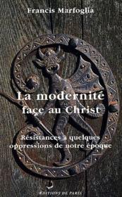 La modernité face au Christ ; résistances à quelques oppressions de notre époque - Couverture - Format classique