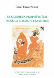 Le glorieux prophète Elie dans la liturgie byzantine - Couverture - Format classique