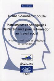 Instruments et pédagogie de l'alternance pour la formation au travail social ; articuler travail social et pédagogie de l'action sociale - Couverture - Format classique