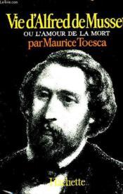 Alfred De Musset Ou L'Amour De La Mort - Couverture - Format classique
