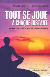 Tout se joue à chaque instant ; entretiens avec le maître Saint-Germain - Couverture - Format classique