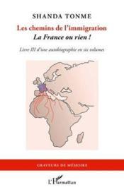 Les chemins de l'immigration t.3 ; la France ou rien ! - Couverture - Format classique